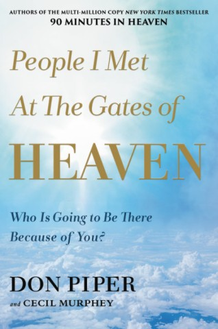 People I Met At The Gates Of Heaven By Don Piper Faithwords